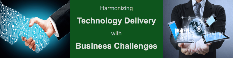 Harmonizing Technology Delivery with Business Challenges